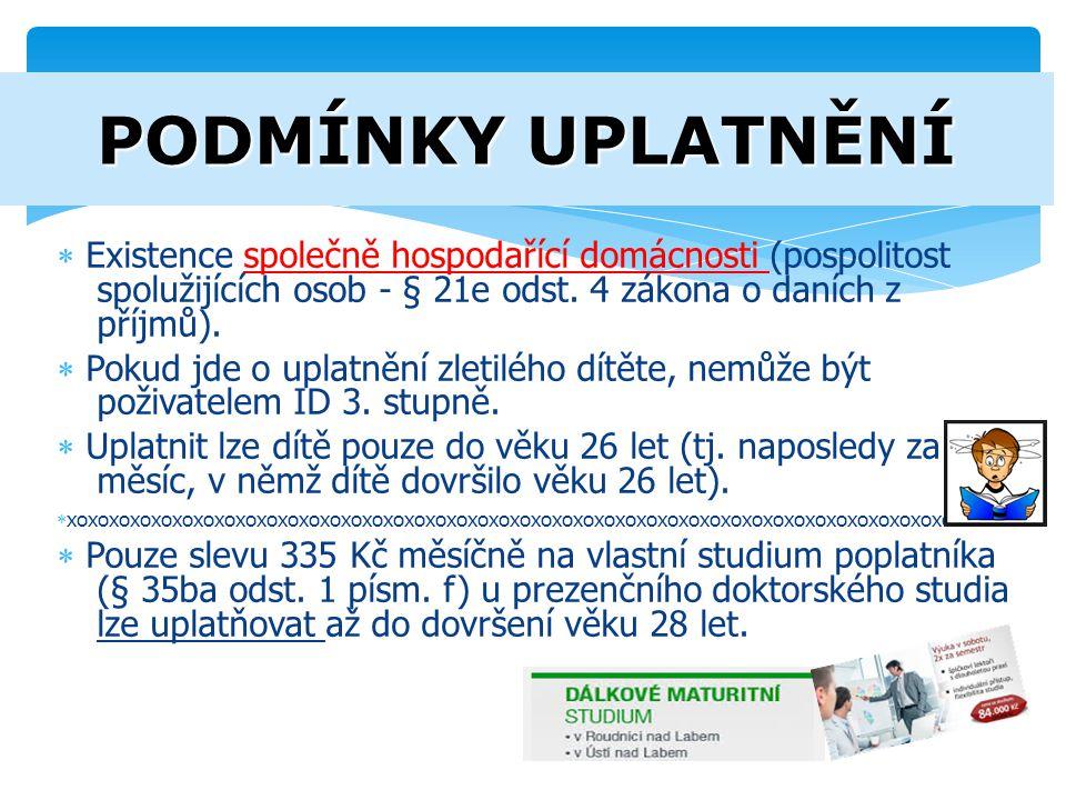 PODMÍNKY UPLATNĚNÍ Existence společně hospodařící domácnosti (pospolitost spolužijících osob - § 21e odst. 4 zákona o daních z příjmů).