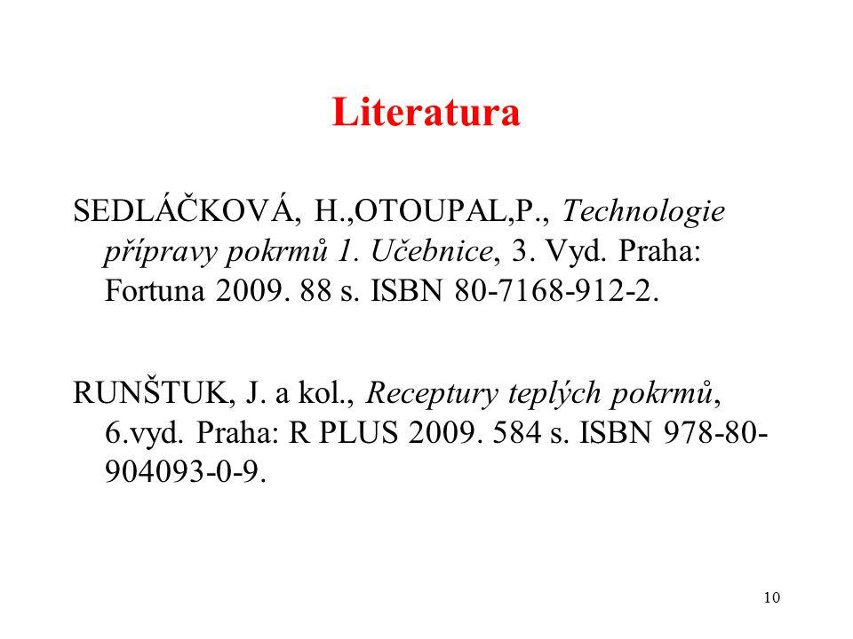 Literatura SEDLÁČKOVÁ, H.,OTOUPAL,P., Technologie přípravy pokrmů 1. Učebnice, 3. Vyd. Praha: Fortuna 2009. 88 s. ISBN 80-7168-912-2.