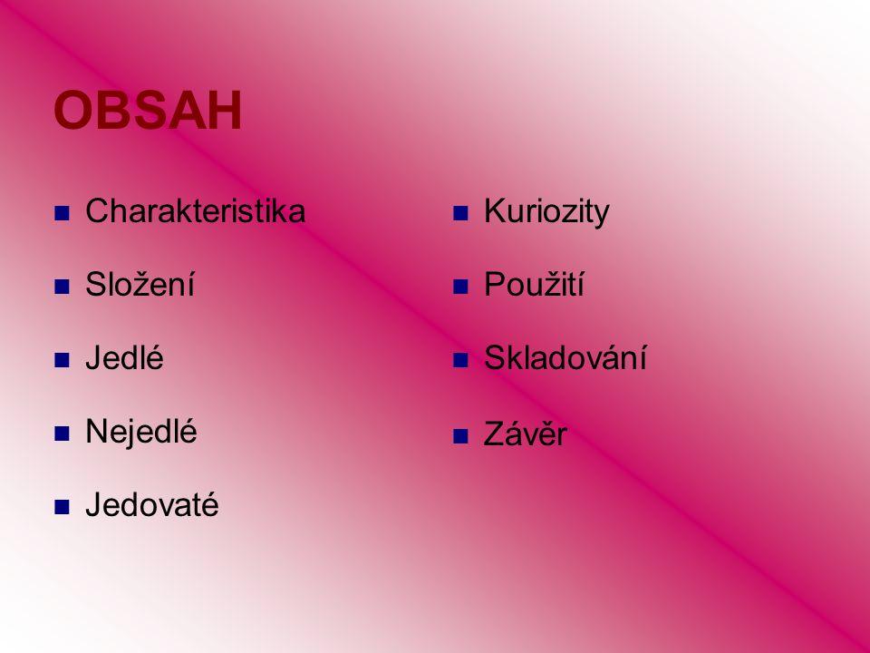 OBSAH Charakteristika Složení Jedlé Nejedlé Jedovaté Kuriozity Použití