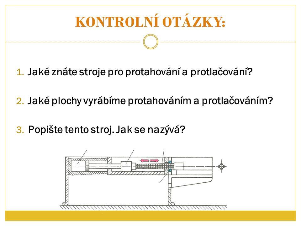 Kontrolní otázky: Jaké znáte stroje pro protahování a protlačování