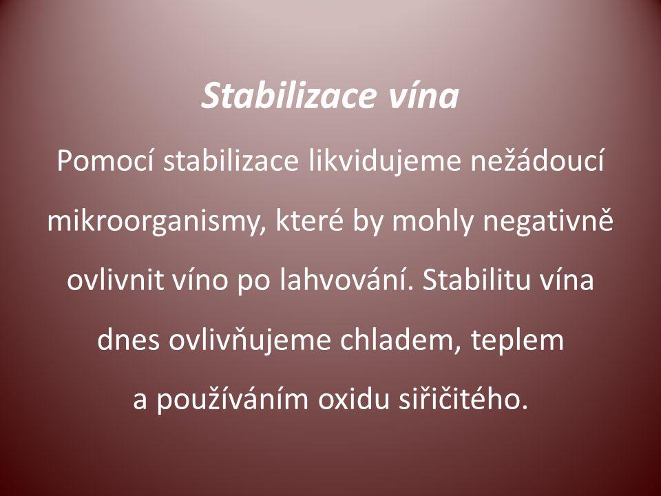 Stabilizace vína Pomocí stabilizace likvidujeme nežádoucí