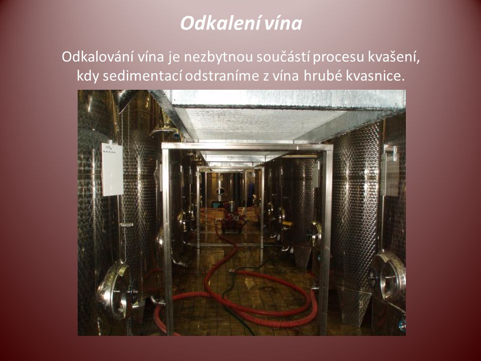 Odkalení vína Odkalování vína je nezbytnou součástí procesu kvašení,