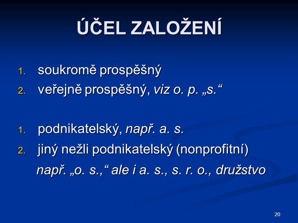 """ÚČEL ZALOŽENÍ soukromě prospěšný veřejně prospěšný, viz o. p. """"s."""