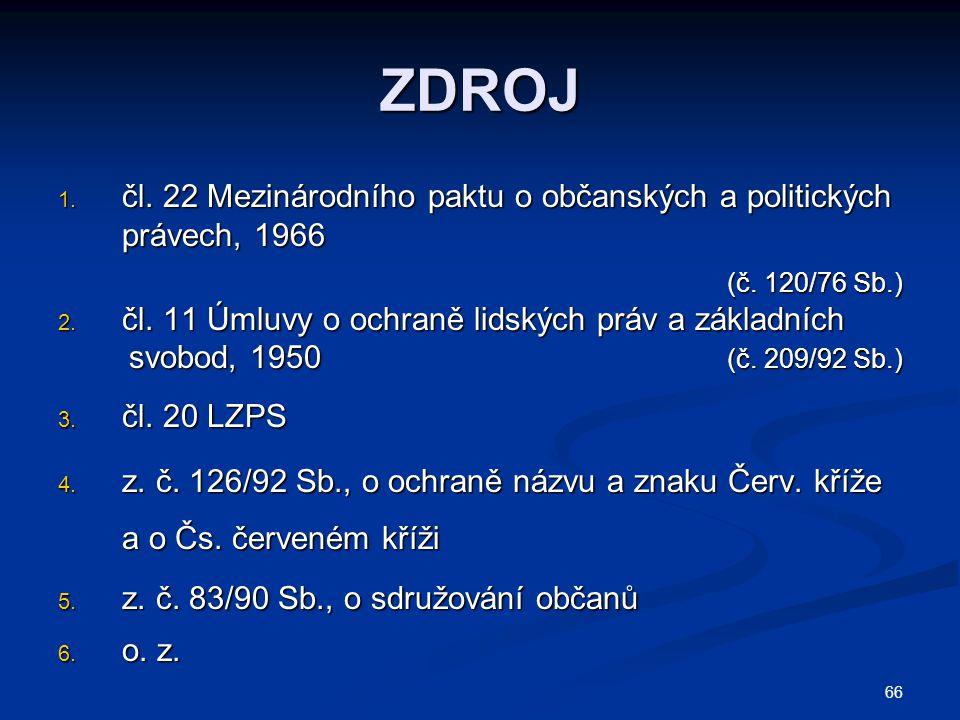 ZDROJ čl. 22 Mezinárodního paktu o občanských a politických právech, 1966. (č. 120/76 Sb.) čl. 11 Úmluvy o ochraně lidských práv a základních.