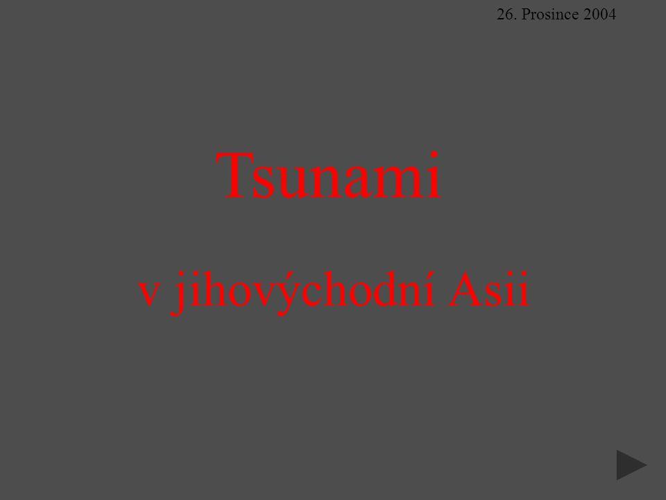 26. Prosince 2004 Tsunami v jihovýchodní Asii