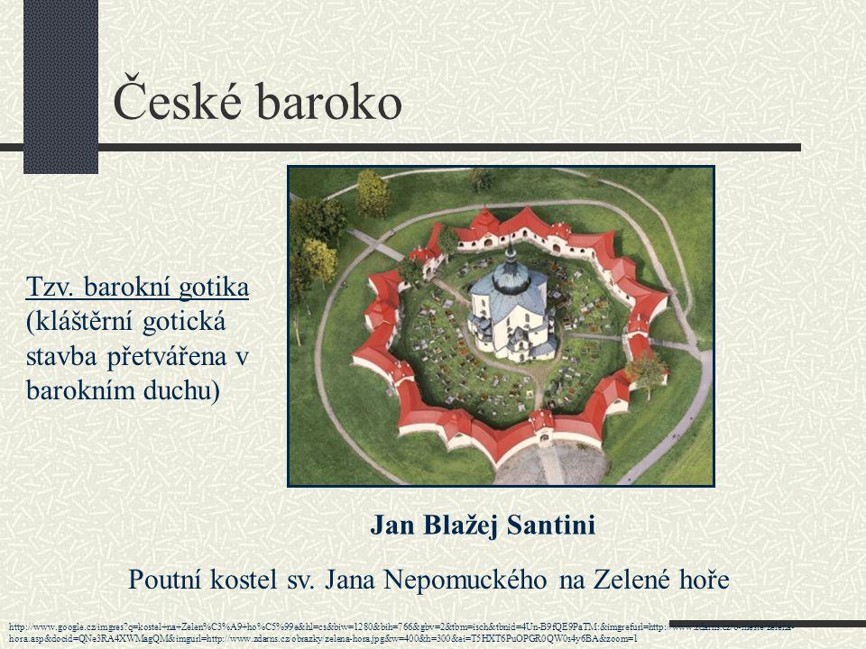 České baroko Tzv. barokní gotika (kláštěrní gotická stavba přetvářena v barokním duchu) Jan Blažej Santini.