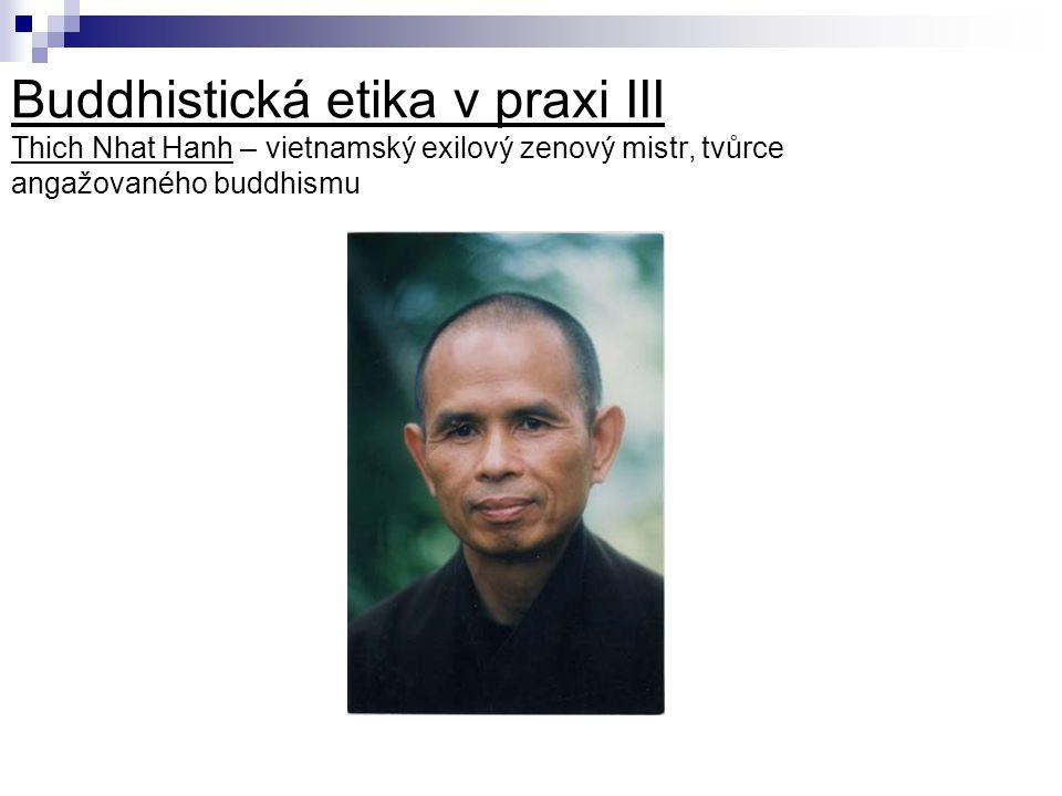 Buddhistická etika v praxi III Thich Nhat Hanh – vietnamský exilový zenový mistr, tvůrce angažovaného buddhismu