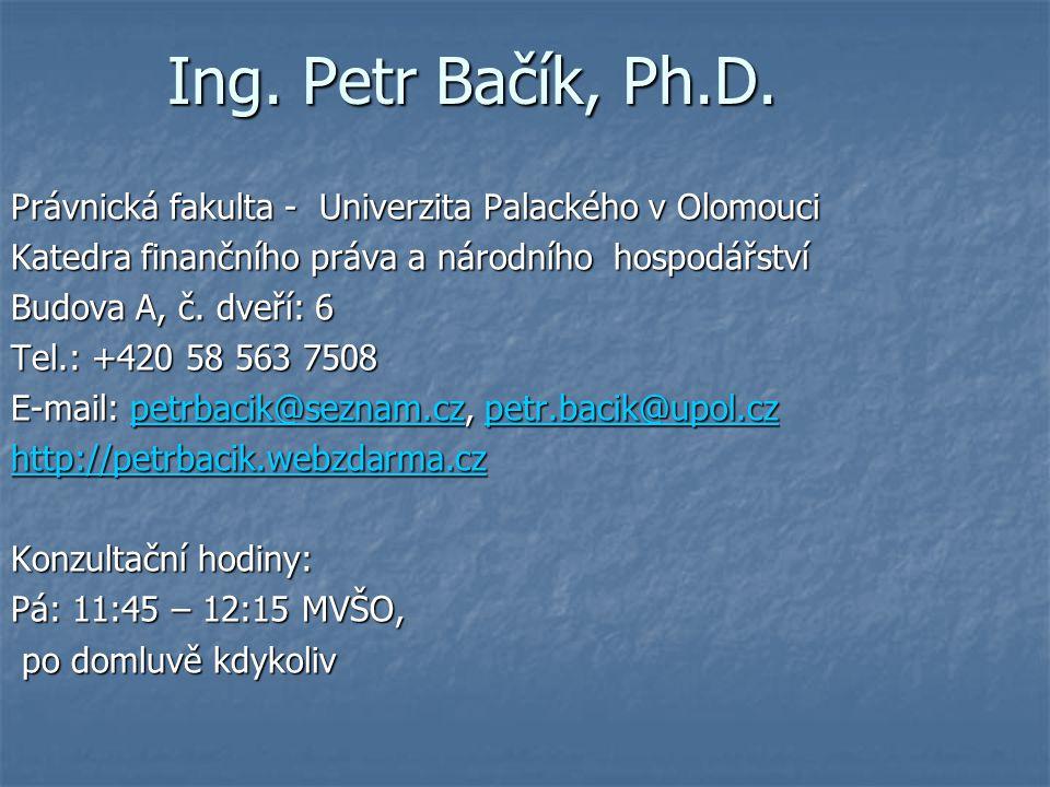 Ing. Petr Bačík, Ph.D. Právnická fakulta - Univerzita Palackého v Olomouci. Katedra finančního práva a národního hospodářství.