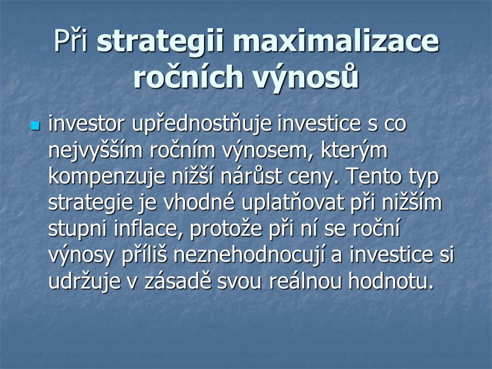 Při strategii maximalizace ročních výnosů