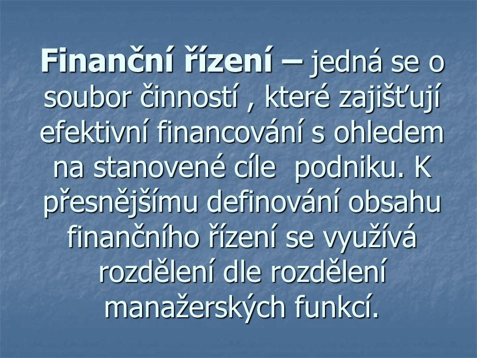 Finanční řízení – jedná se o soubor činností , které zajišťují efektivní financování s ohledem na stanovené cíle podniku.