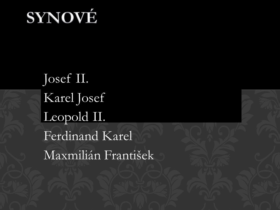 Josef II. Karel Josef Leopold II. Ferdinand Karel Maxmilián František
