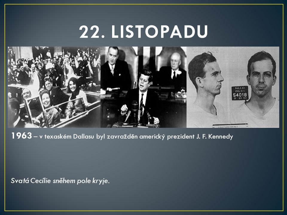 22. LISTOPADU 1963 – v texaském Dallasu byl zavražděn americký prezident J.
