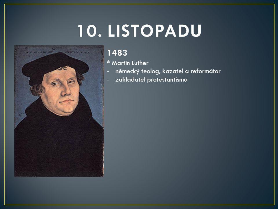 10. LISTOPADU 1483 * Martin Luther