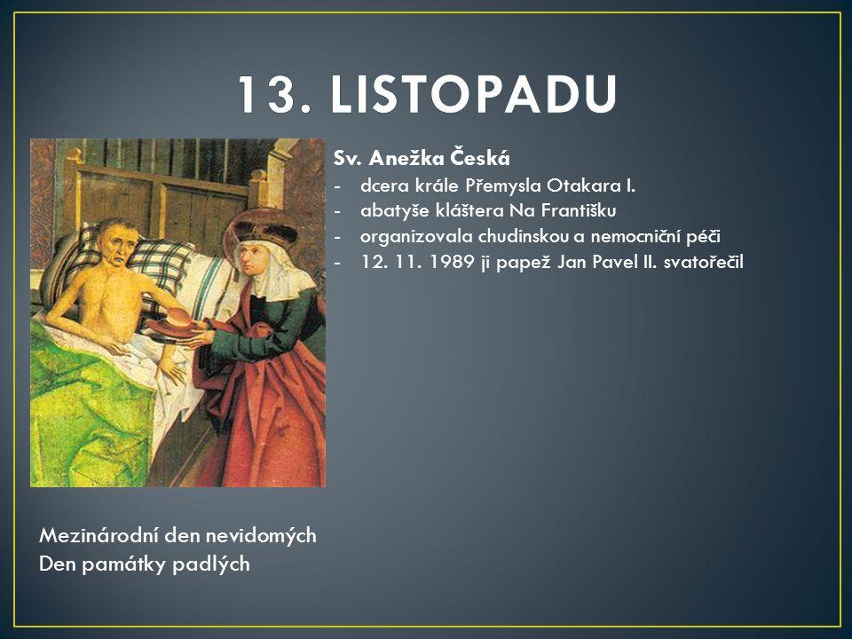 13. LISTOPADU Sv. Anežka Česká Mezinárodní den nevidomých