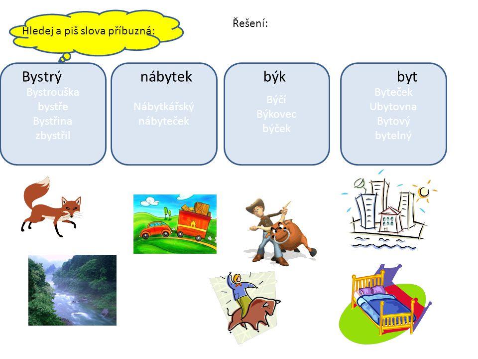 Bystrý nábytek býk byt Řešení: Hledej a piš slova příbuzná: Bystrouška