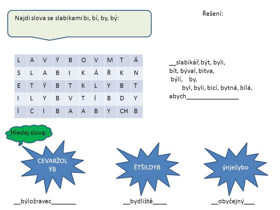 Řešení: Najdi slova se slabikami bi, bí, by, bý: L. A. V. Ý. B. O. M. T. Á. S. I. K. Ř.