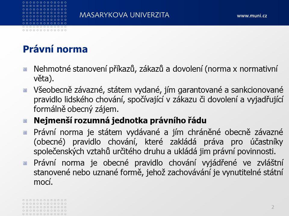Právní norma Nehmotné stanovení příkazů, zákazů a dovolení (norma x normativní věta).
