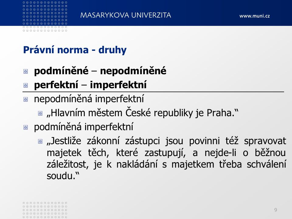 """Právní norma - druhy podmíněné – nepodmíněné. perfektní – imperfektní. nepodmíněná imperfektní. """"Hlavním městem České republiky je Praha."""