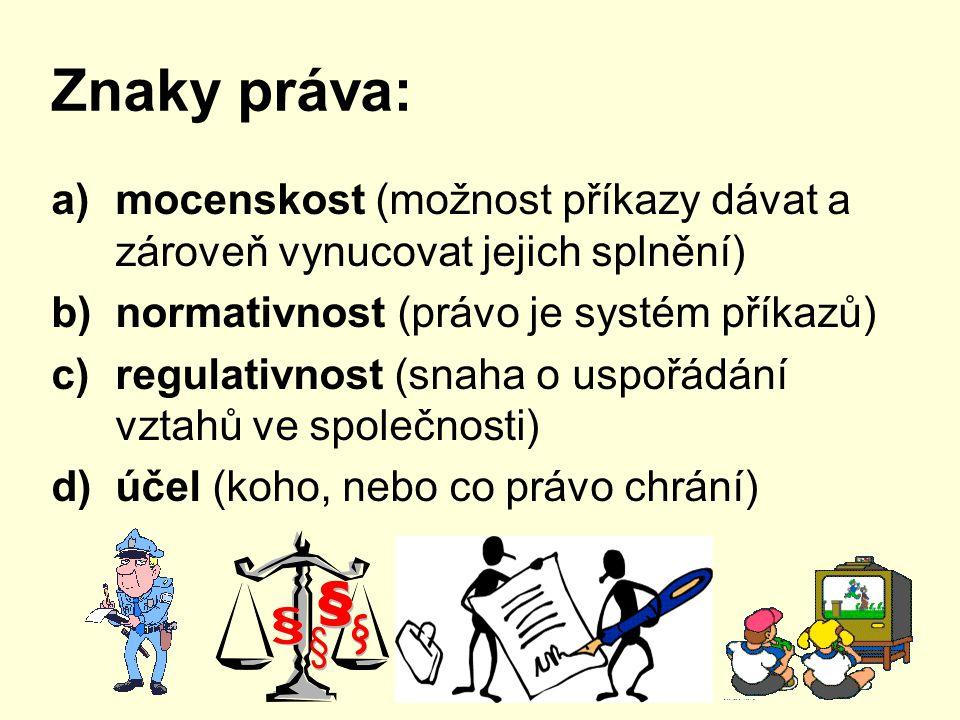 Znaky práva: mocenskost (možnost příkazy dávat a zároveň vynucovat jejich splnění) normativnost (právo je systém příkazů)