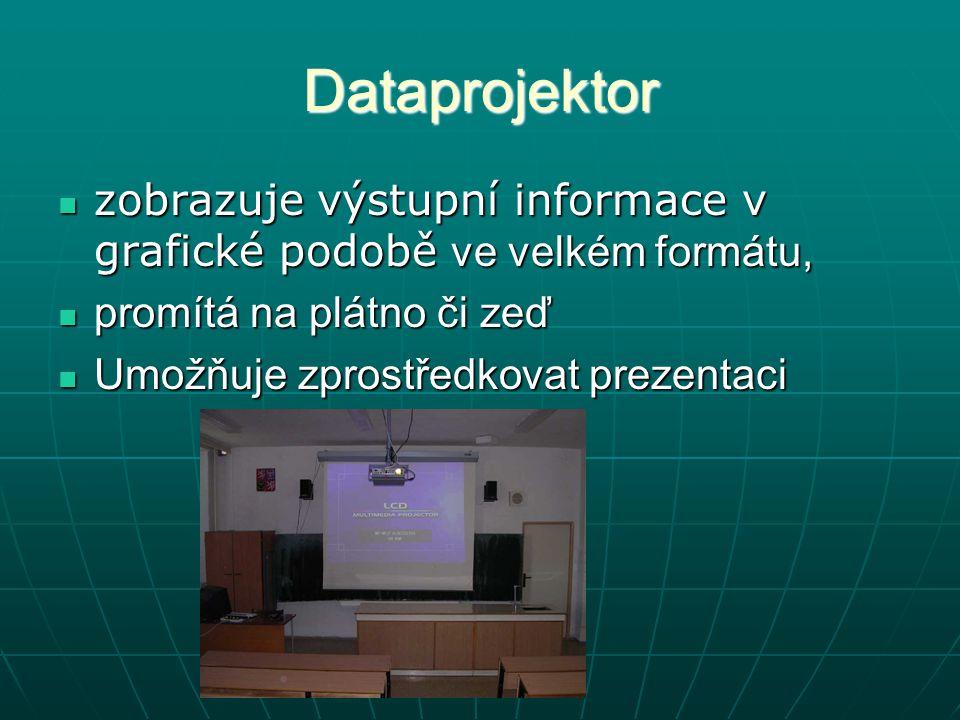 Dataprojektor zobrazuje výstupní informace v grafické podobě ve velkém formátu, promítá na plátno či zeď.