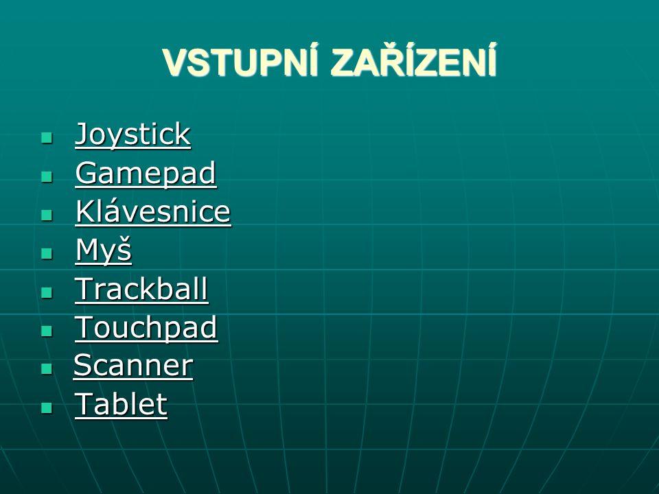 VSTUPNÍ ZAŘÍZENÍ Joystick Gamepad Klávesnice Myš Trackball Touchpad