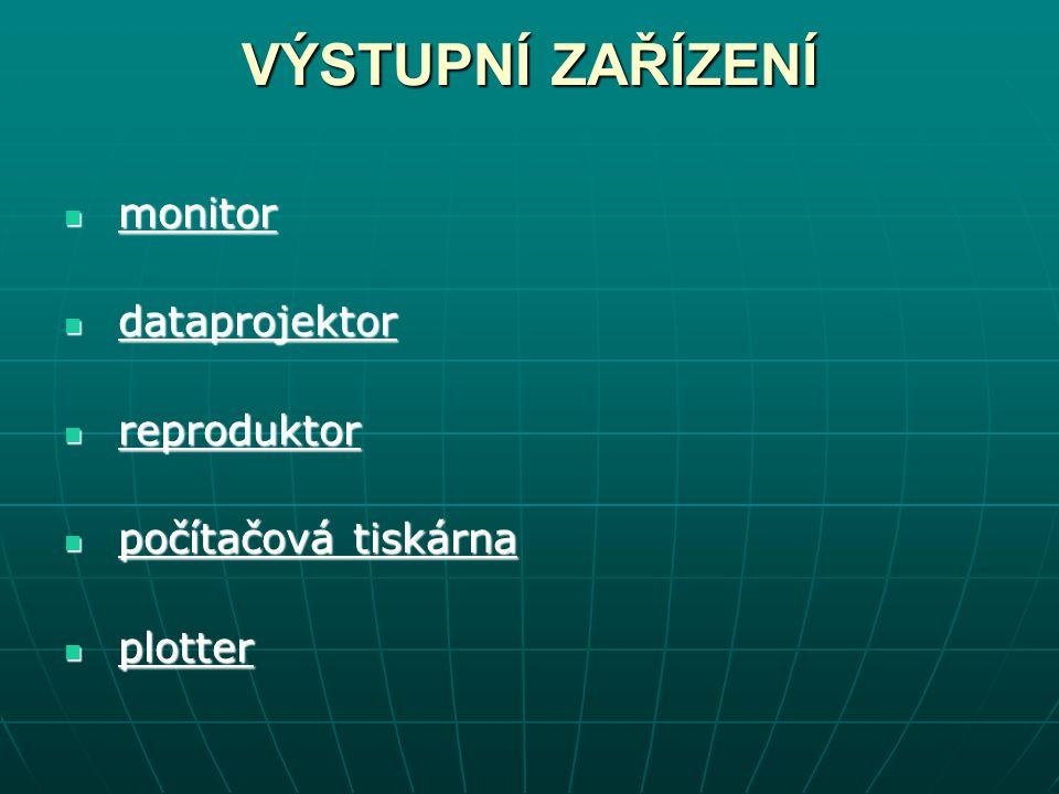 VÝSTUPNÍ ZAŘÍZENÍ monitor dataprojektor reproduktor