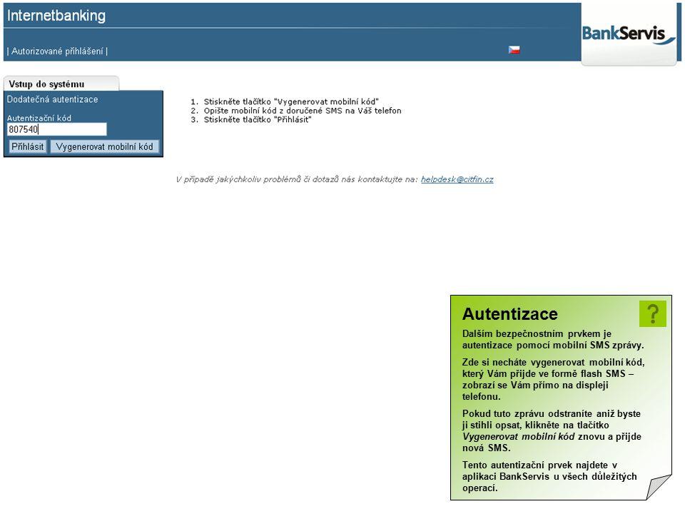 Autentizace Dalším bezpečnostním prvkem je autentizace pomocí mobilní SMS zprávy.