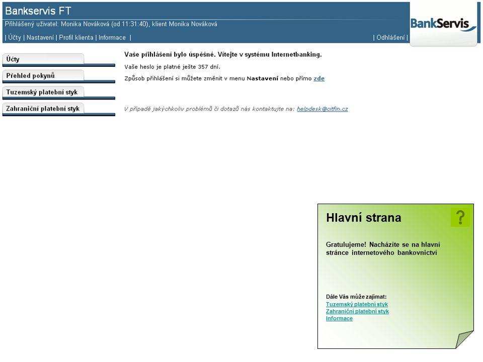 Hlavní strana Gratulujeme! Nacházíte se na hlavní stránce internetového bankovnictví. Dále Vás může zajímat: