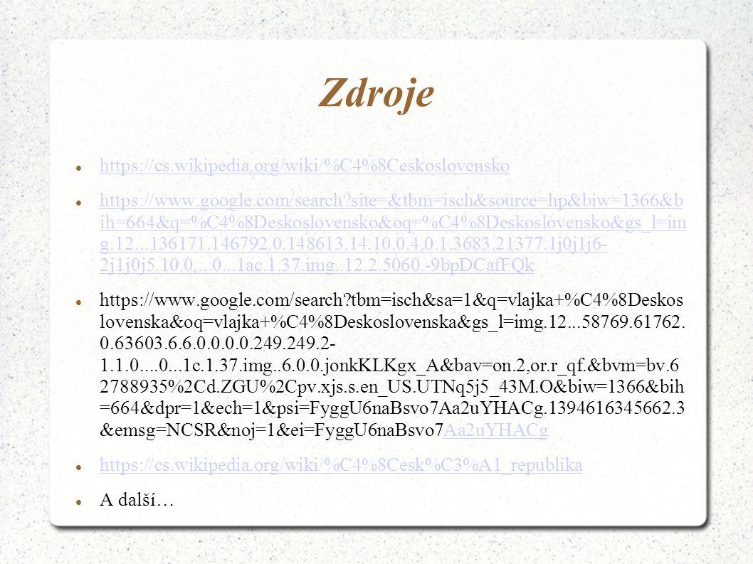 Zdroje https://cs.wikipedia.org/wiki/%C4%8Ceskoslovensko