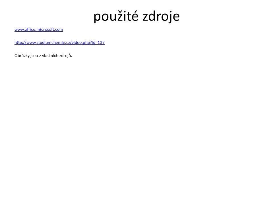použité zdroje www.office.microsoft.com http://www.studiumchemie.cz/video.php id=137 Obrázky jsou z vlastních zdrojů.