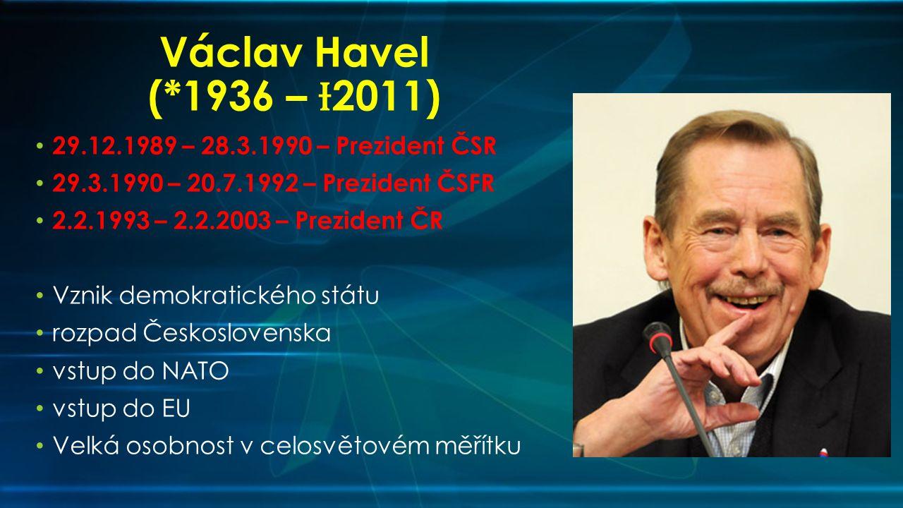 Václav Havel (*1936 – Ɨ2011) 29.12.1989 – 28.3.1990 – Prezident ČSR