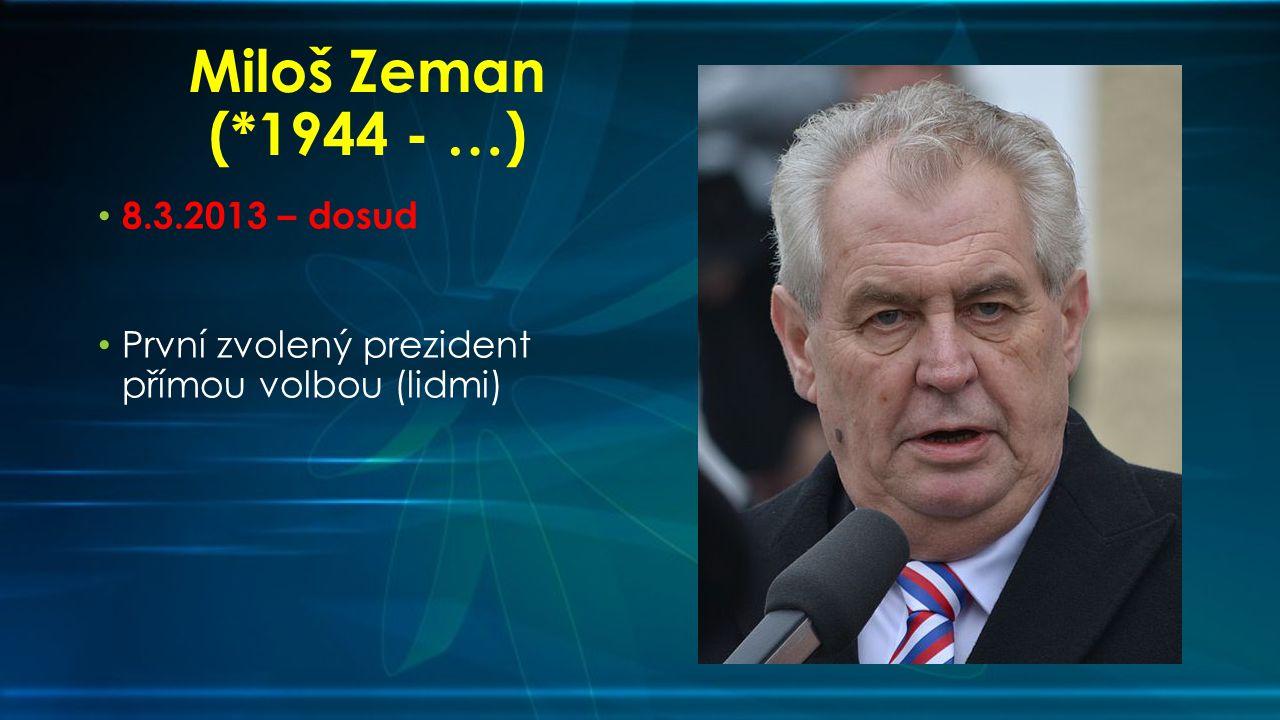 Miloš Zeman (*1944 - …) 8.3.2013 – dosud