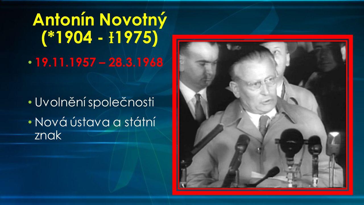 Antonín Novotný (*1904 - Ɨ1975) 19.11.1957 – 28.3.1968