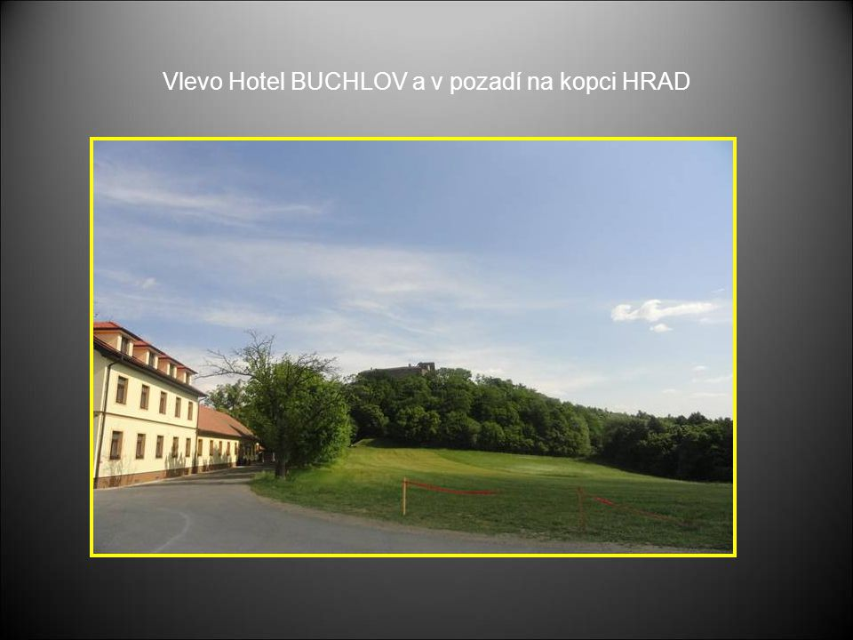 Vlevo Hotel BUCHLOV a v pozadí na kopci HRAD