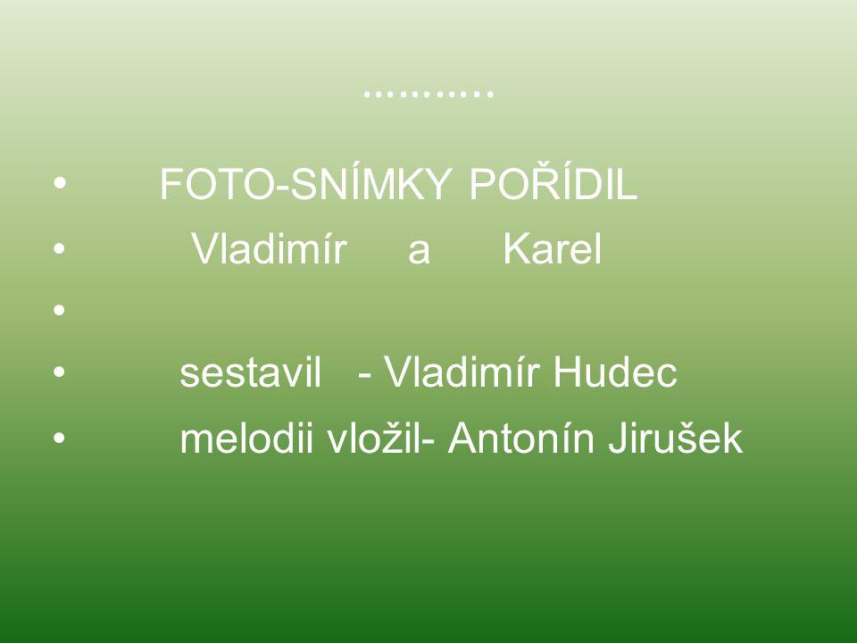 ……….. FOTO-SNÍMKY POŘÍDIL Vladimír a Karel sestavil - Vladimír Hudec