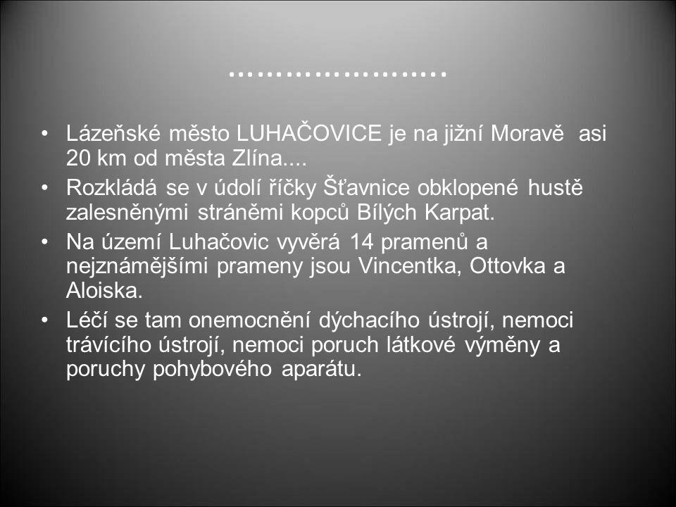 ………………….. Lázeňské město LUHAČOVICE je na jižní Moravě asi 20 km od města Zlína....