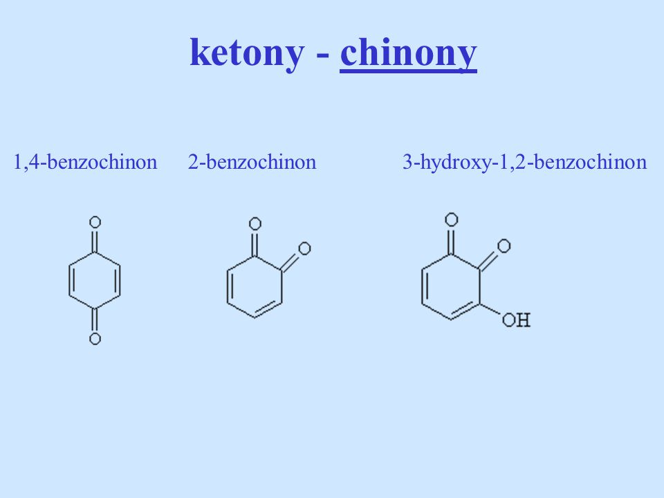 ketony - chinony 1,4-benzochinon 2-benzochinon 3-hydroxy-1,2-benzochinon