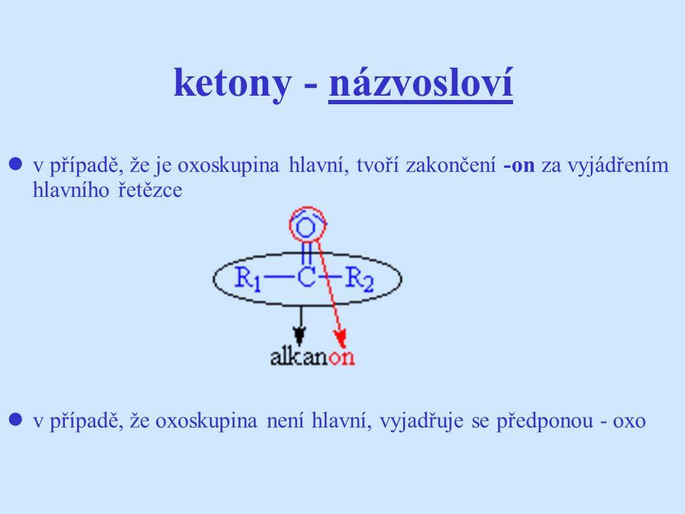 ketony - názvosloví v případě, že je oxoskupina hlavní, tvoří zakončení -on za vyjádřením hlavního řetězce.