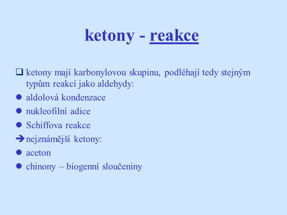 ketony - reakce ketony mají karbonylovou skupinu, podléhají tedy stejným typům reakcí jako aldehydy:
