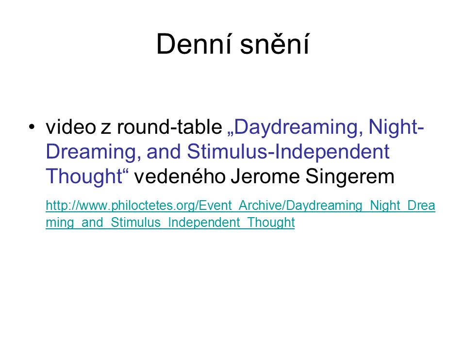 "Denní snění video z round-table ""Daydreaming, Night-Dreaming, and Stimulus-Independent Thought vedeného Jerome Singerem."