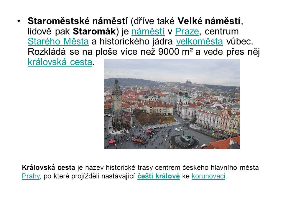 Staroměstské náměstí (dříve také Velké náměstí, lidově pak Staromák) je náměstí v Praze, centrum Starého Města a historického jádra velkoměsta vůbec. Rozkládá se na ploše více než 9000 m² a vede přes něj královská cesta.
