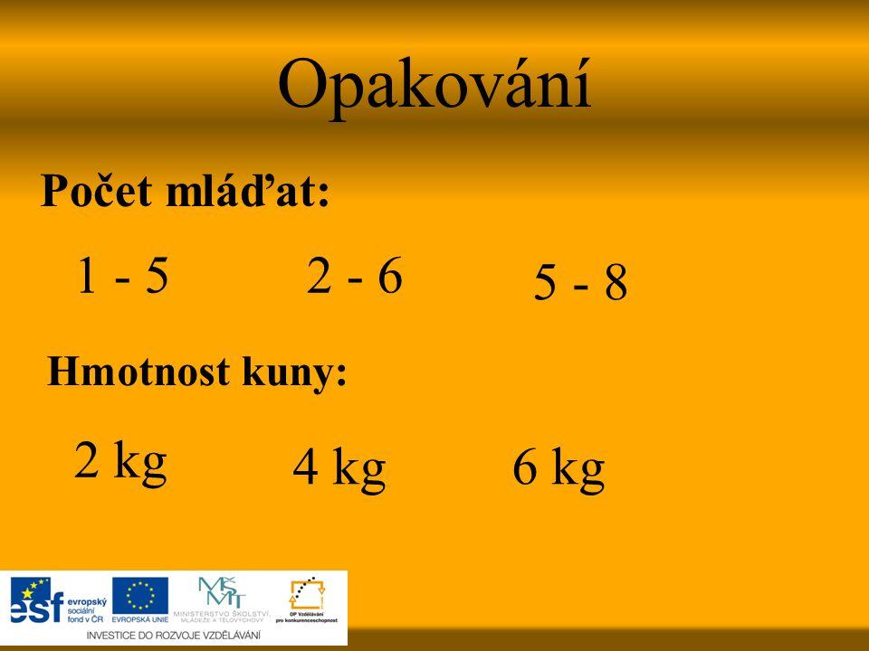Opakování 1 - 5 2 - 6 5 - 8 2 kg 4 kg 6 kg Počet mláďat: