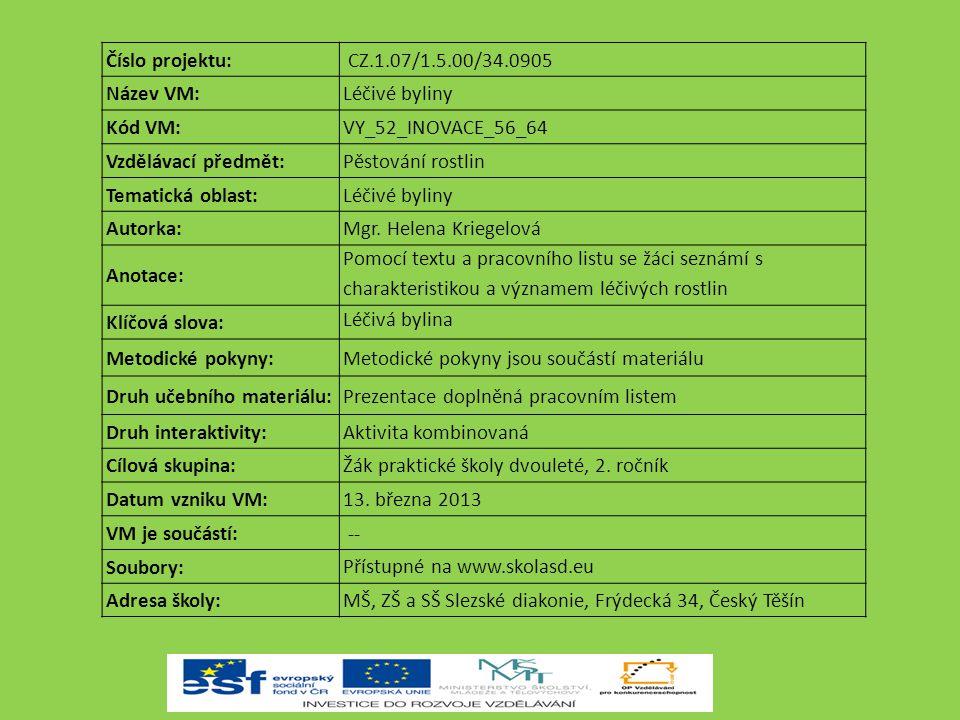 Číslo projektu: CZ.1.07/1.5.00/34.0905. Název VM: Léčivé byliny. Kód VM: VY_52_INOVACE_56_64. Vzdělávací předmět: