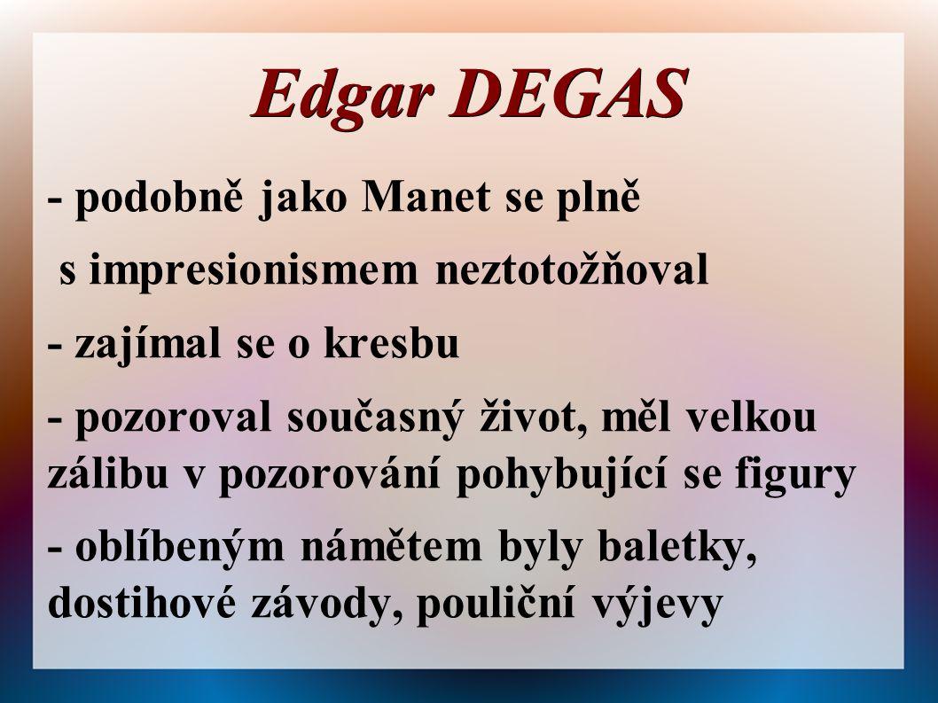 Edgar DEGAS - podobně jako Manet se plně
