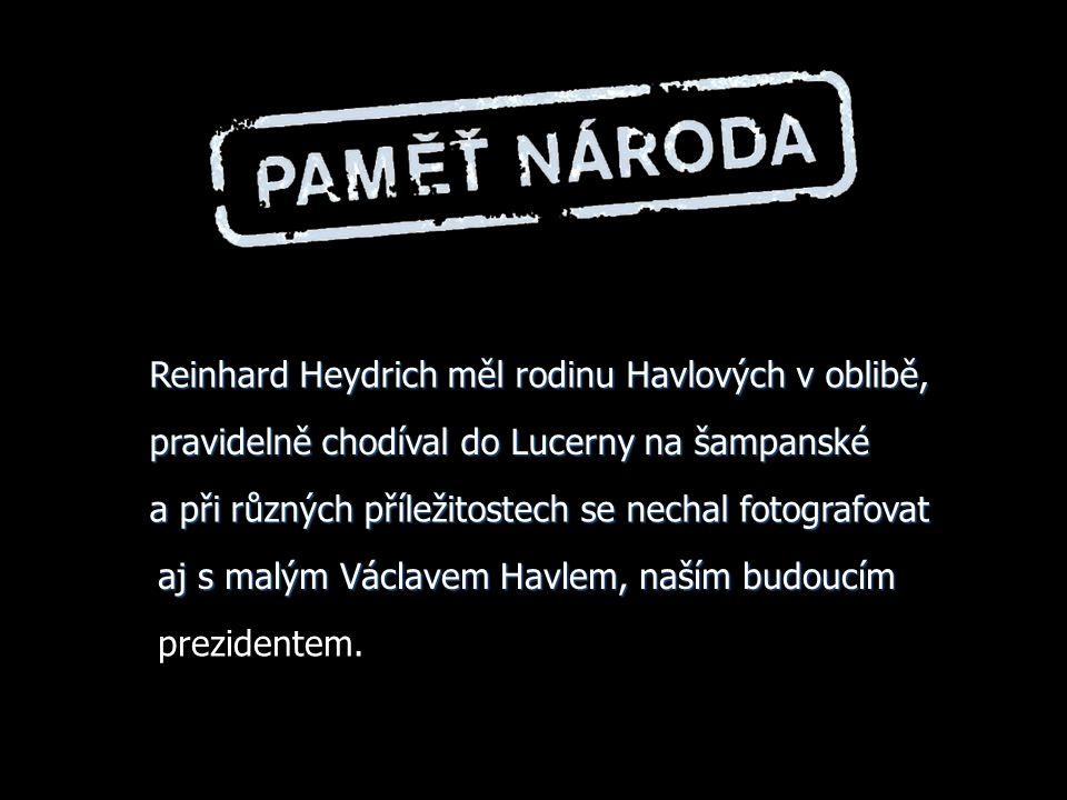 Reinhard Heydrich měl rodinu Havlových v oblibě,