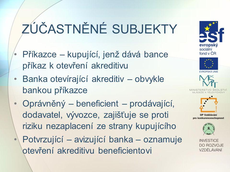 ZÚČASTNĚNÉ SUBJEKTY Příkazce – kupující, jenž dává bance příkaz k otevření akreditivu. Banka otevírající akreditiv – obvykle bankou příkazce.
