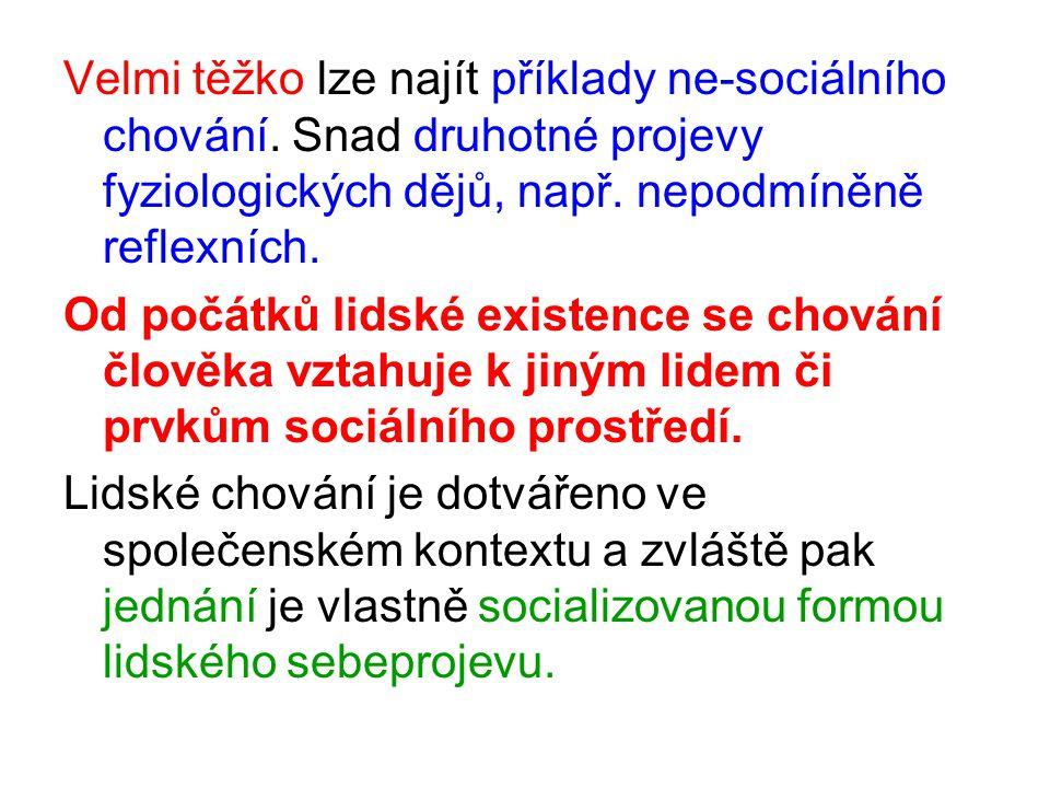 Velmi těžko lze najít příklady ne-sociálního chování