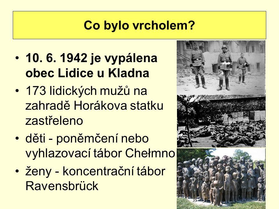 Co bylo vrcholem 10. 6. 1942 je vypálena obec Lidice u Kladna. 173 lidických mužů na zahradě Horákova statku zastřeleno.