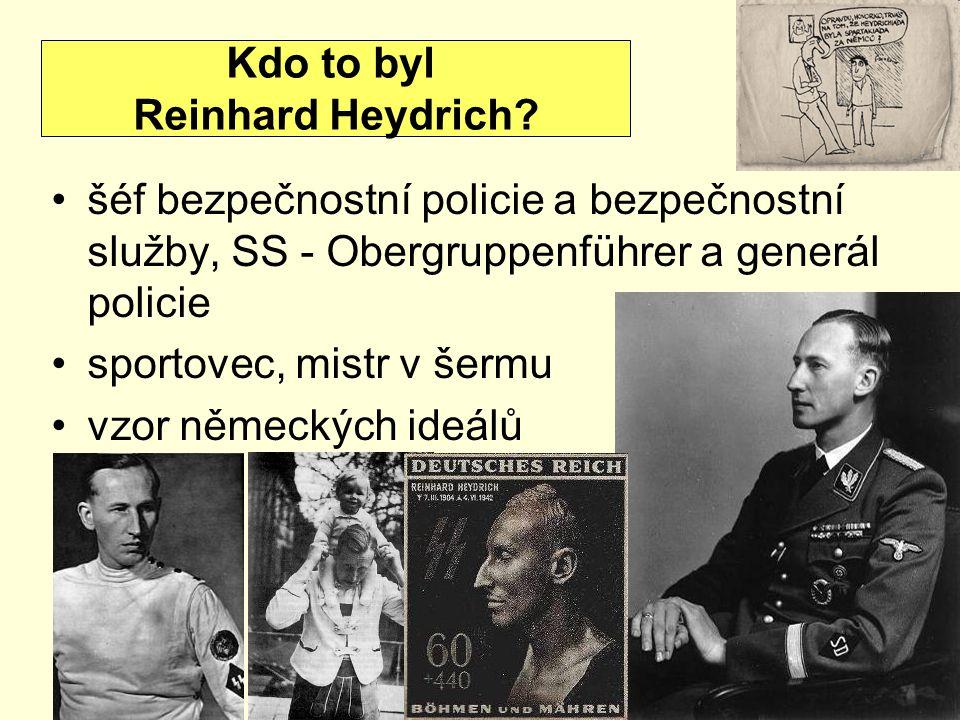 Kdo to byl Reinhard Heydrich šéf bezpečnostní policie a bezpečnostní služby, SS - Obergruppenführer a generál policie.