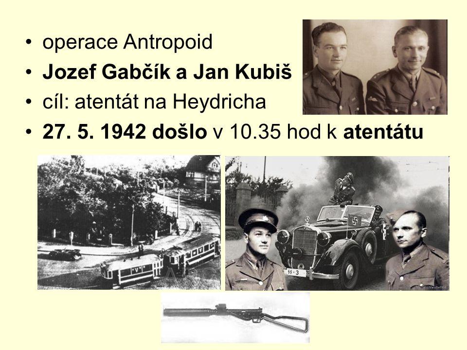 operace Antropoid Jozef Gabčík a Jan Kubiš. cíl: atentát na Heydricha.